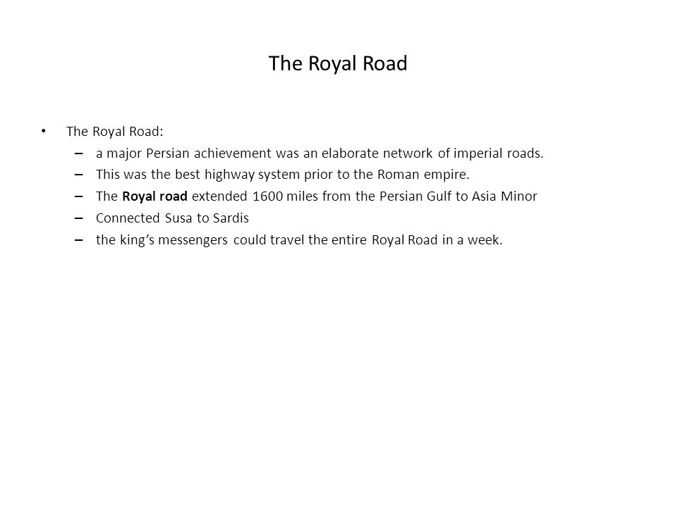 The Royal Road The Royal Road: – a major Persian achievement was an elaborate network of imperial roads.