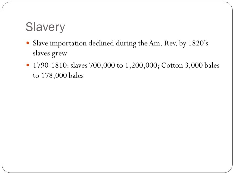 Slavery Slave importation declined during the Am.Rev.