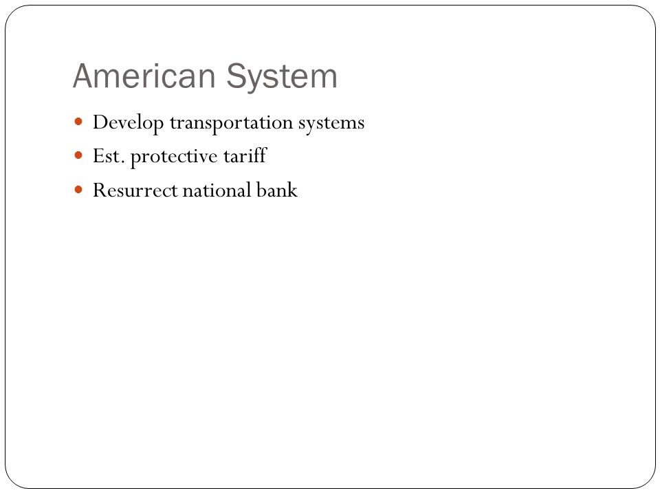American System Develop transportation systems Est. protective tariff Resurrect national bank