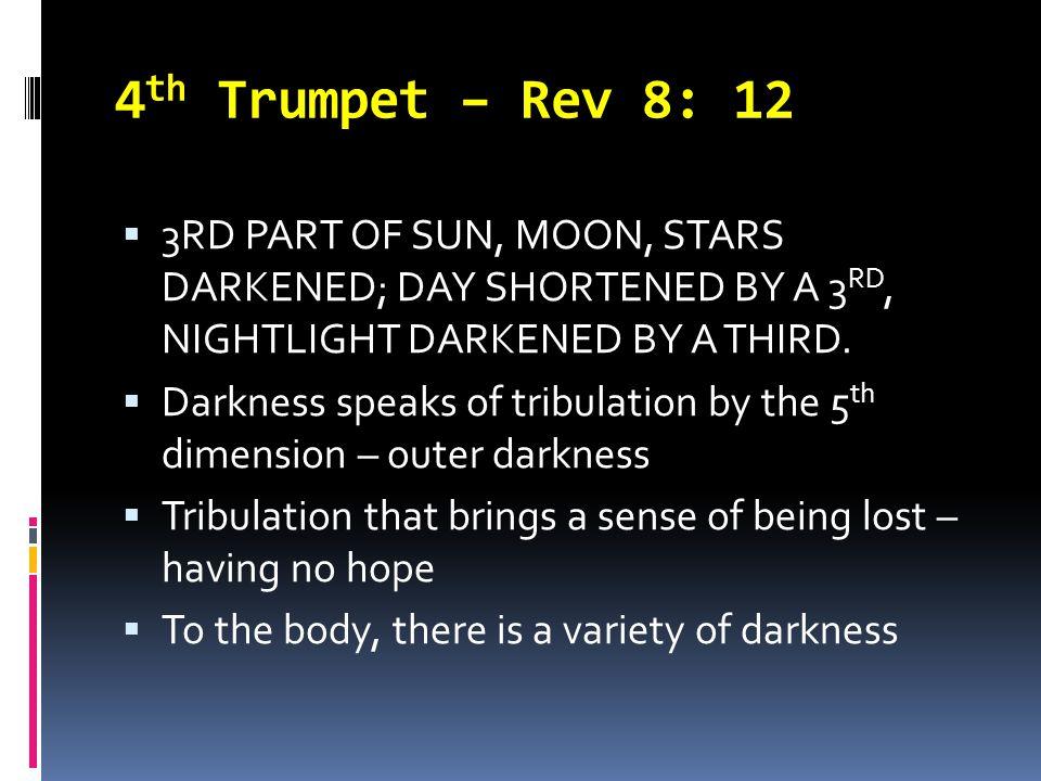 4 th Trumpet – Rev 8: 12  3RD PART OF SUN, MOON, STARS DARKENED; DAY SHORTENED BY A 3 RD, NIGHTLIGHT DARKENED BY A THIRD.