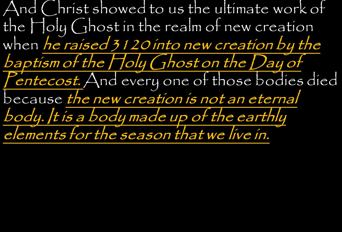 And Christ showed to us the ultimate work of the Holy Ghost in the realm of new creation when he raised 3120 into new creation by the baptism of the Holy Ghost on the Day of Pentecost.