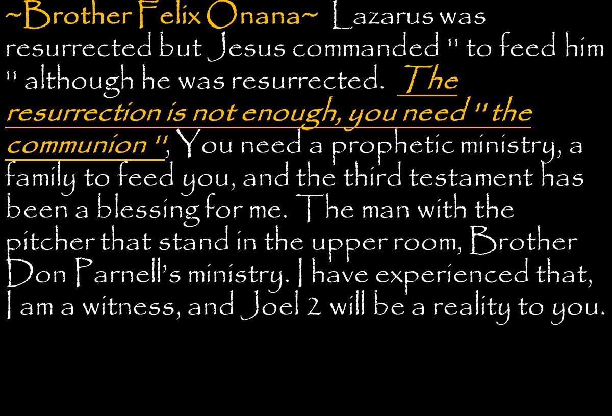 ~Brother Felix Onana~ Lazarus was resurrected but Jesus commanded to feed him although he was resurrected.
