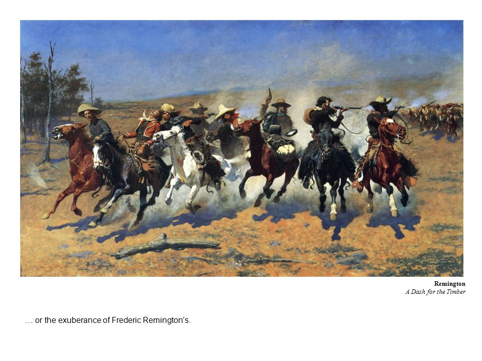 … or the exuberance of Frederic Remington's. Remington A Dash for the Timber
