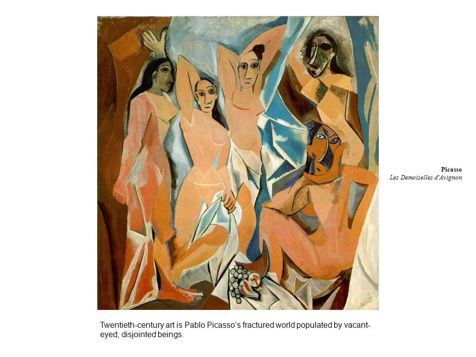Twentieth-century art is Pablo Picasso's fractured world populated by vacant- eyed, disjointed beings.