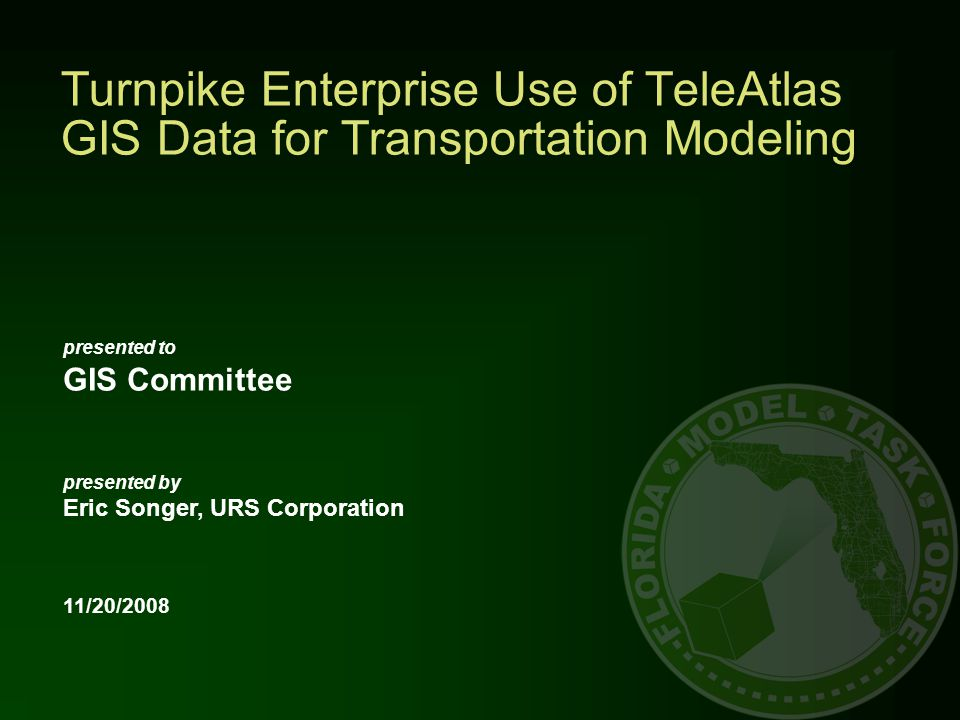 presented to GIS Committee presented by Eric Songer, URS Corporation 11/20/2008 Turnpike Enterprise Use of TeleAtlas GIS Data for Transportation Modeling