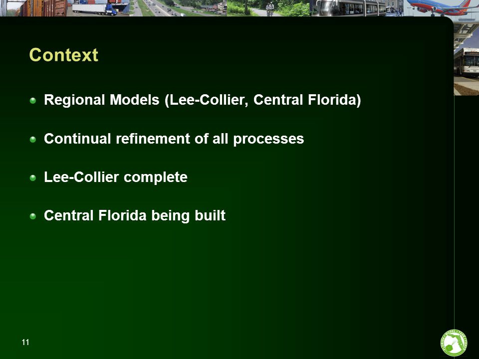 11 Context Regional Models (Lee-Collier, Central Florida) Continual refinement of all processes Lee-Collier complete Central Florida being built