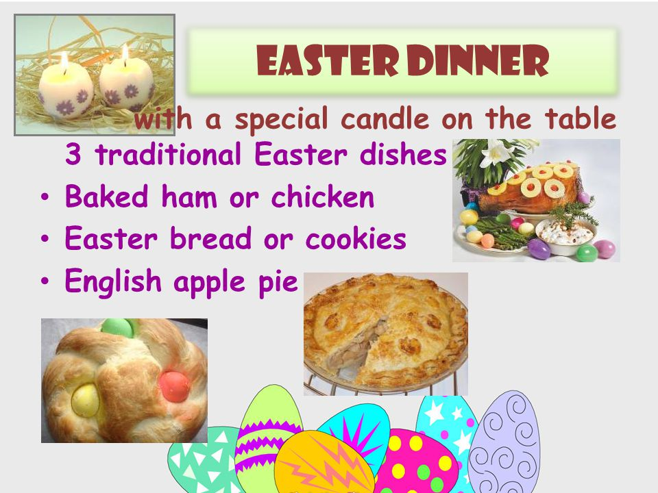 Easter dinner 3 traditional Easter dishes Baked ham or chicken Easter bread or cookies English apple pie with a special candle on the table