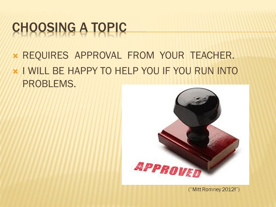  REQUIRES APPROVAL FROM YOUR TEACHER.  I WILL BE HAPPY TO HELP YOU IF YOU RUN INTO PROBLEMS.