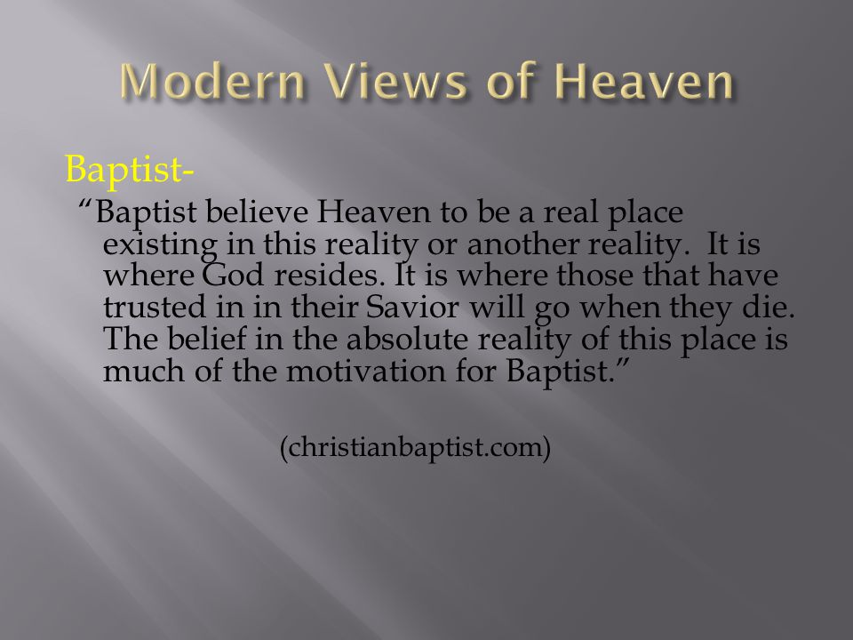 Baptist- Baptist believe Heaven to be a real place existing in this reality or another reality.