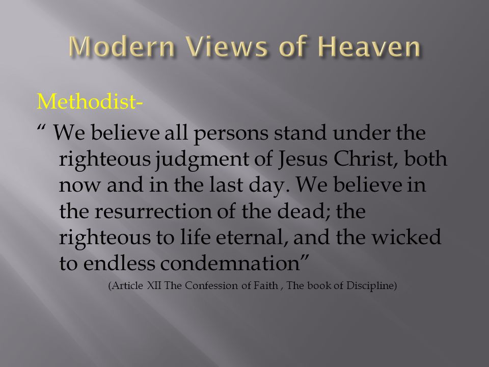 Methodist- We believe all persons stand under the righteous judgment of Jesus Christ, both now and in the last day.