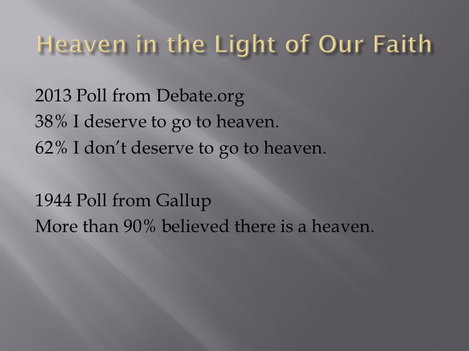 2013 Poll from Debate.org 38% I deserve to go to heaven.