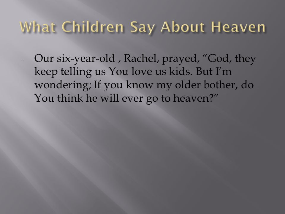 - Our six-year-old, Rachel, prayed, God, they keep telling us You love us kids.