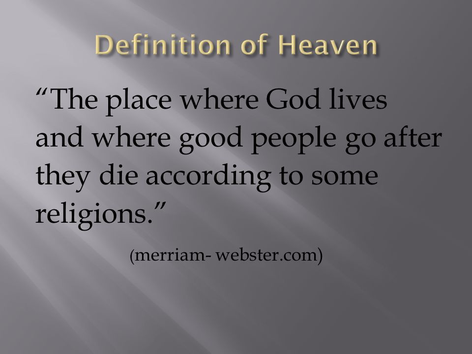 The place where God lives and where good people go after they die according to some religions. ( merriam- webster.com)