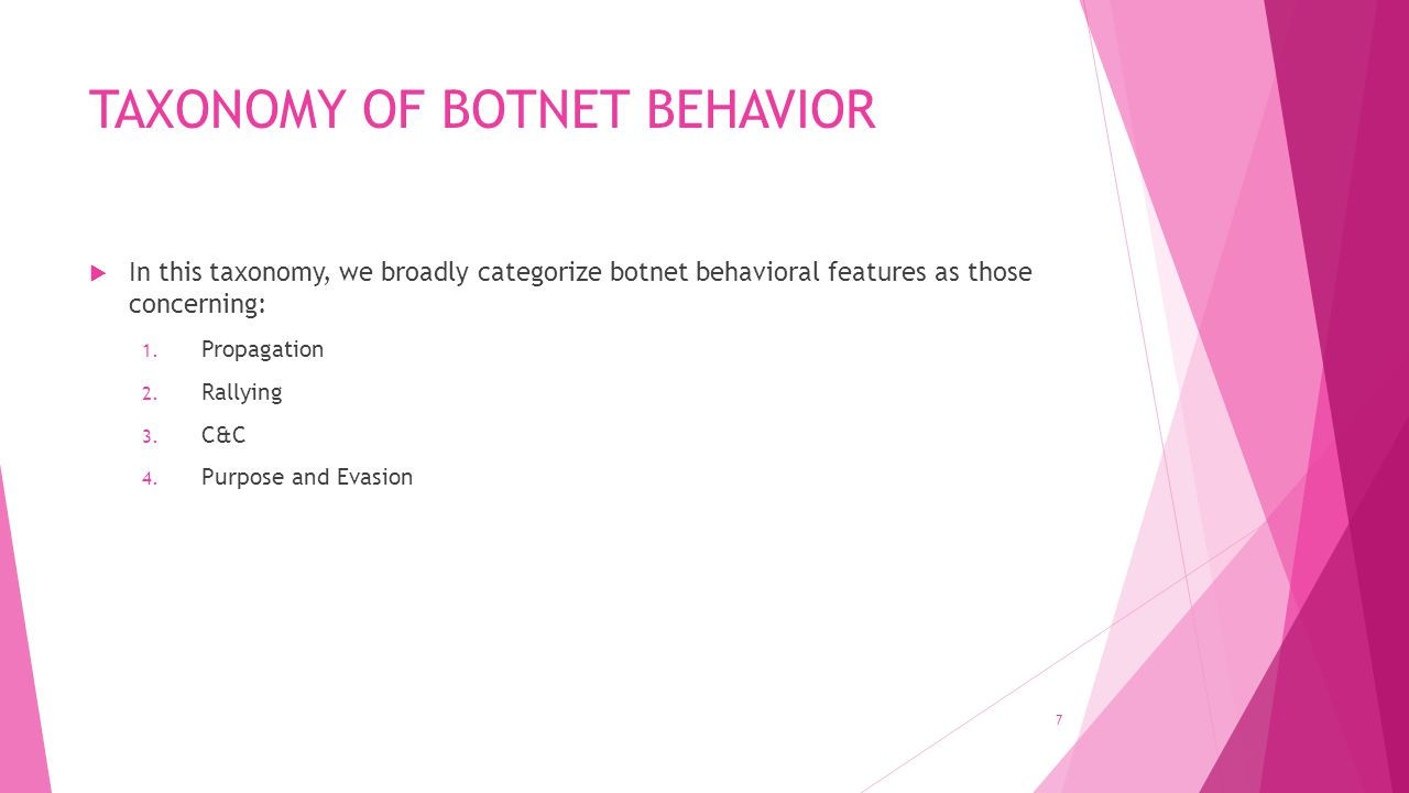 TAXONOMY OF BOTNET BEHAVIOR  In this taxonomy, we broadly categorize botnet behavioral features as those concerning: 1.