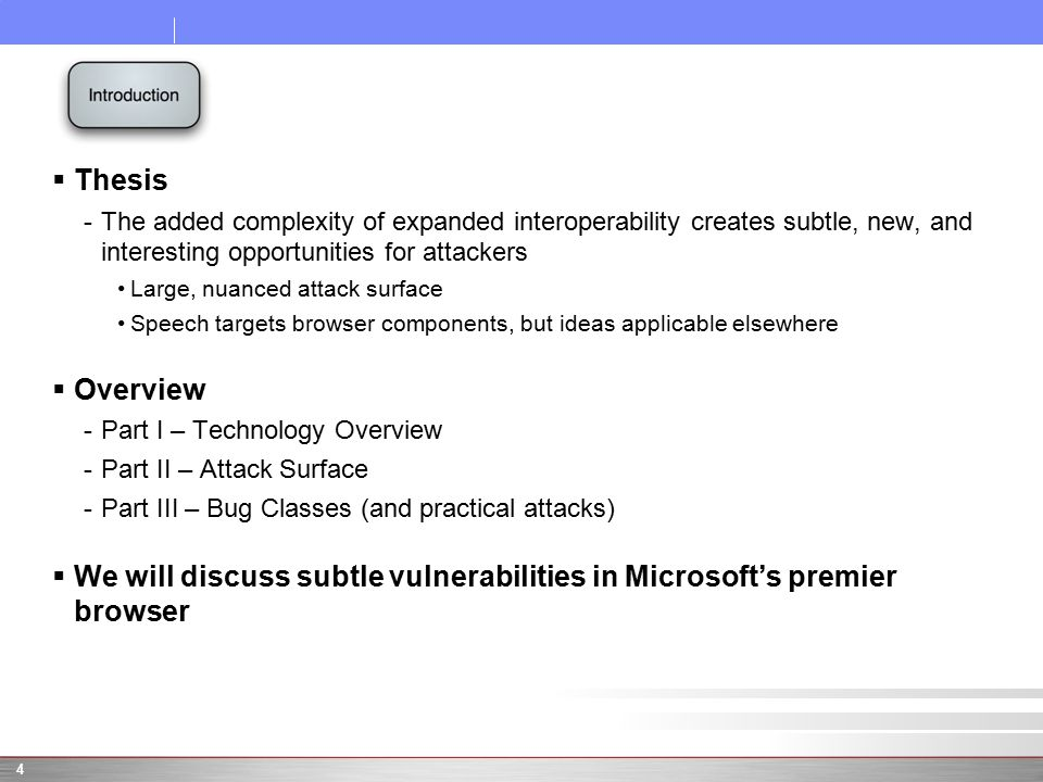 4  Thesis -The added complexity of expanded interoperability creates subtle, new, and interesting opportunities for attackers Large, nuanced attack s