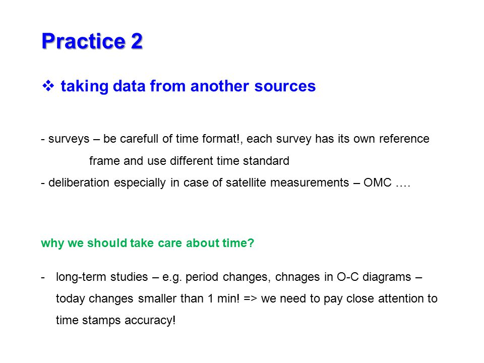 - surveys – be carefull of time format!, each survey has its own reference frame and use different time standard - deliberation especially in case of satellite measurements – OMC ….