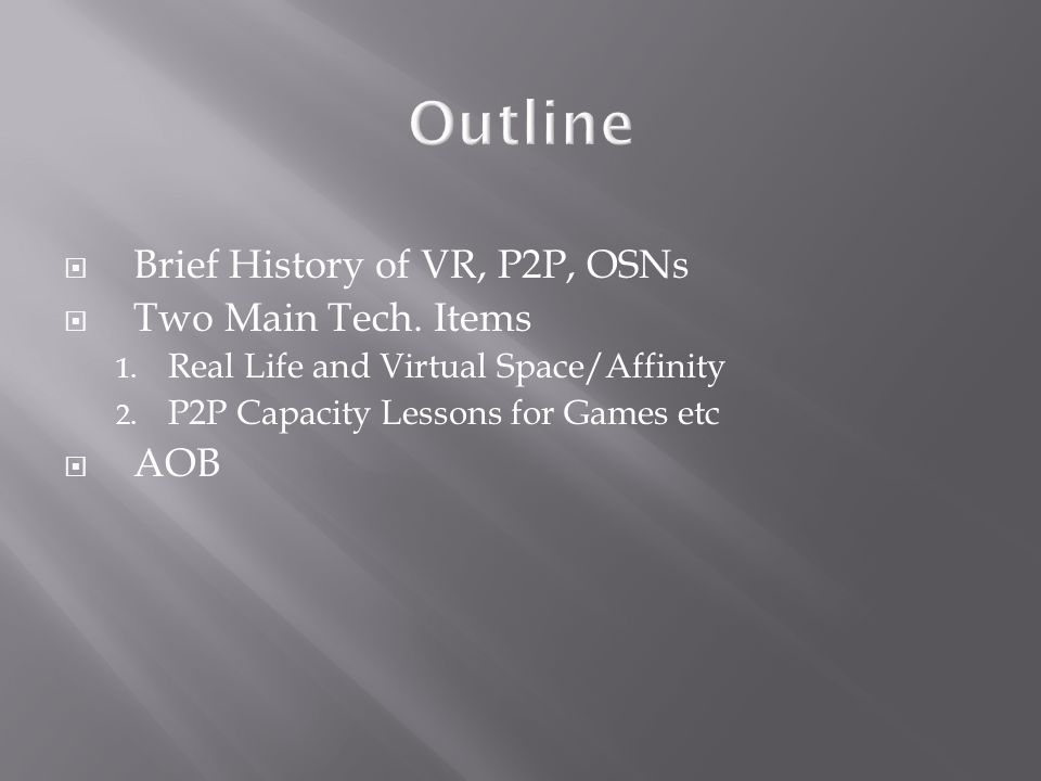 Outline  Brief History of VR, P2P, OSNs  Two Main Tech.