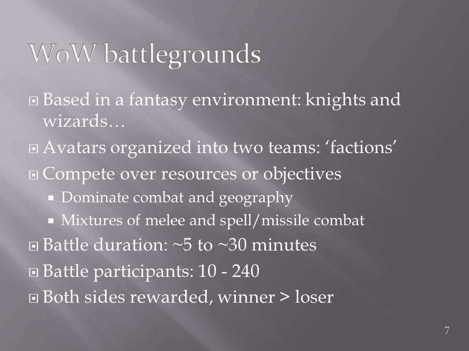  Based in a fantasy environment: knights and wizards…  Avatars organized into two teams: 'factions'  Compete over resources or objectives  Dominate combat and geography  Mixtures of melee and spell/missile combat  Battle duration: ~5 to ~30 minutes  Battle participants: 10 - 240  Both sides rewarded, winner > loser 7