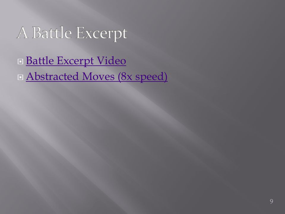  Battle Excerpt Video Battle Excerpt Video  Abstracted Moves (8x speed) Abstracted Moves (8x speed) 9