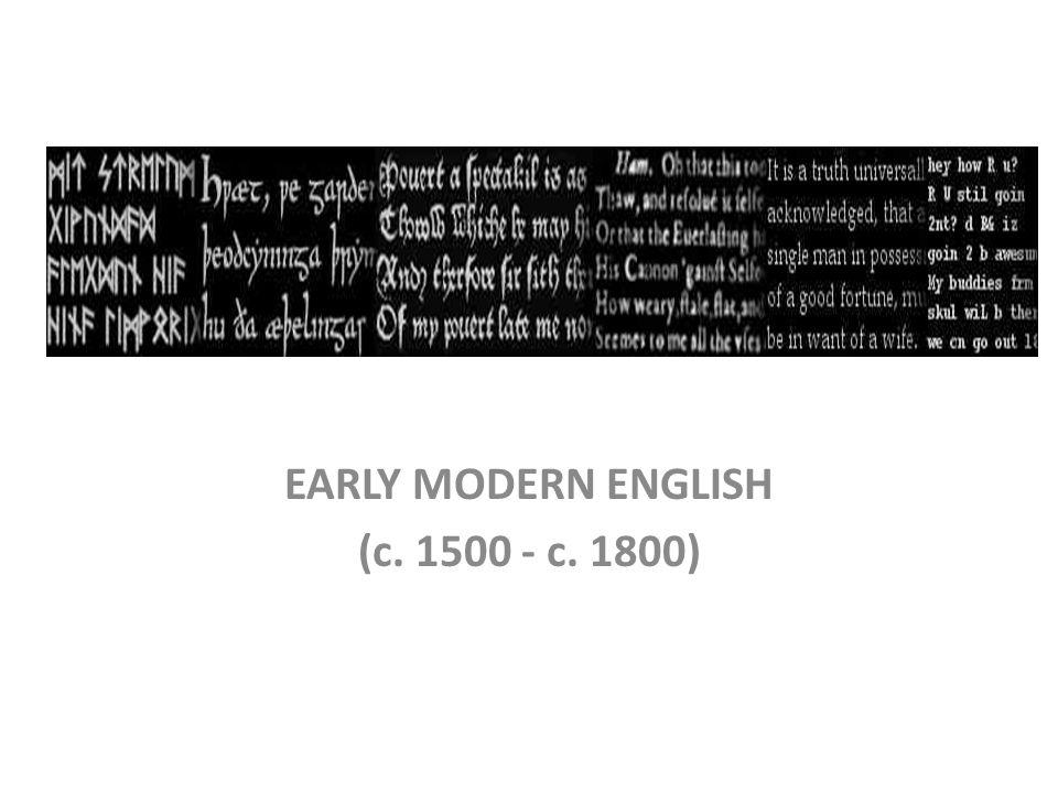 EARLY MODERN ENGLISH (c. 1500 - c. 1800)