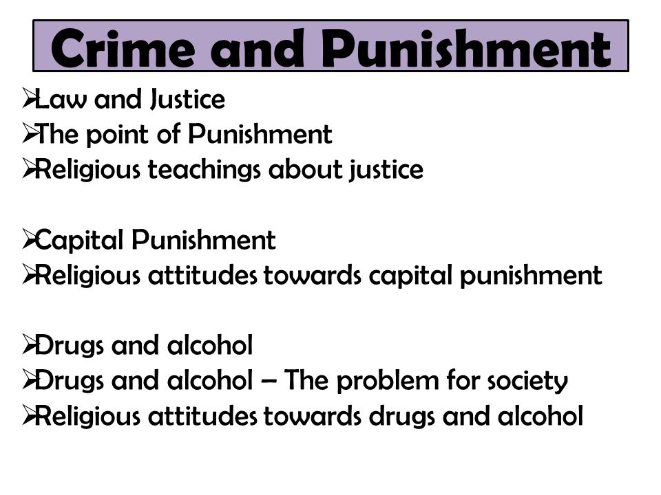 Crime and Punishment  Law and Justice  The point of Punishment  Religious teachings about justice  Capital Punishment  Religious attitudes toward