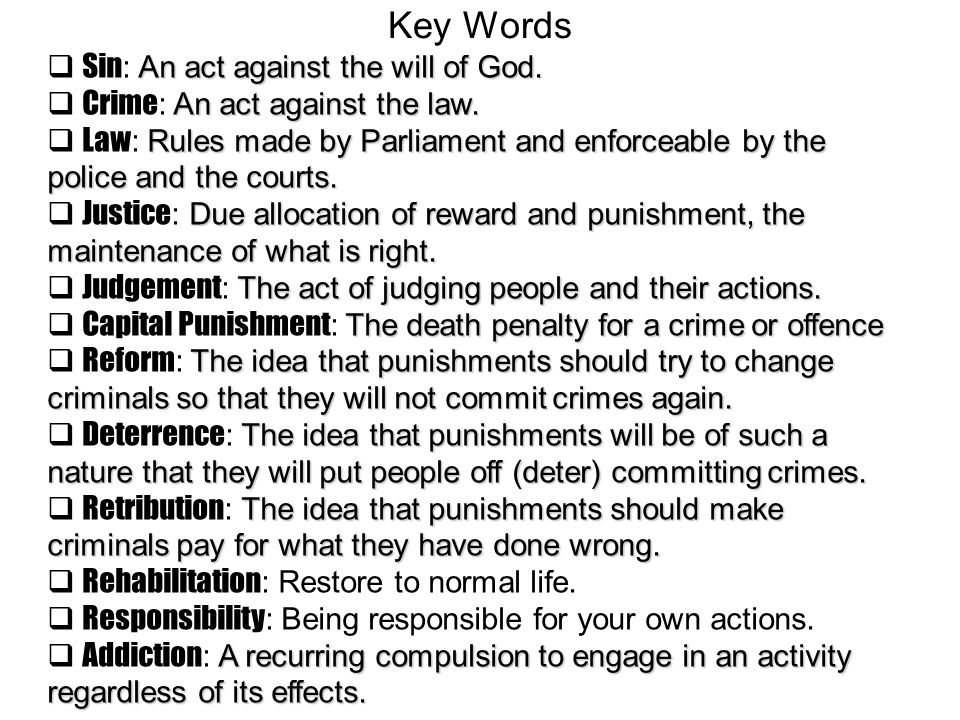 Key Words  Sin : Sin : An act against the will of God.  Crime : Crime : An act against the law.  Law : Law : Rules made by Parliament and enforceab