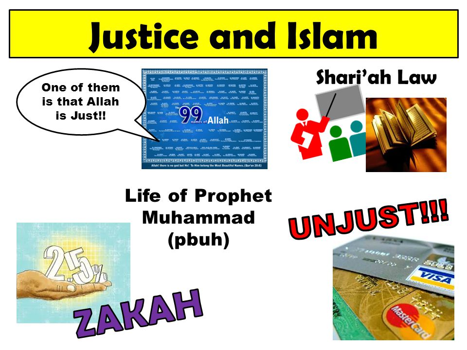 Justice and Islam One of them is that Allah is Just!! Life of Prophet Muhammad (pbuh) Shari'ah Law