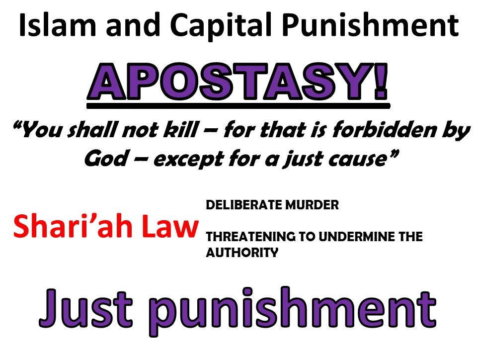 "Islam and Capital Punishment Shari'ah Law ""You shall not kill – for that is forbidden by God – except for a just cause"" DELIBERATE MURDER THREATENING"