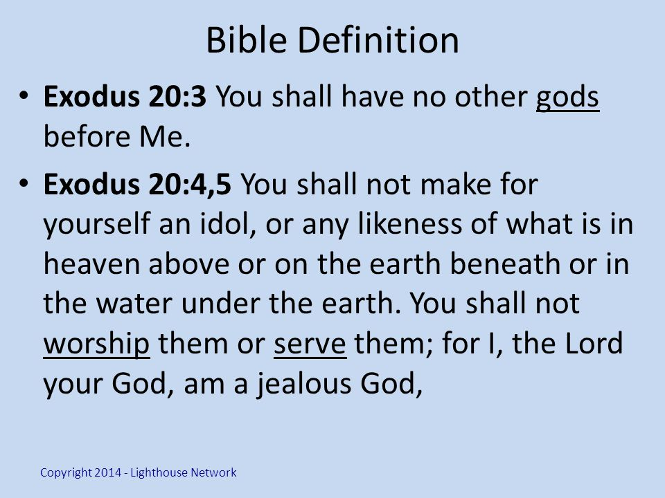 Bible Definition Exodus 20:3 You shall have no other gods before Me.