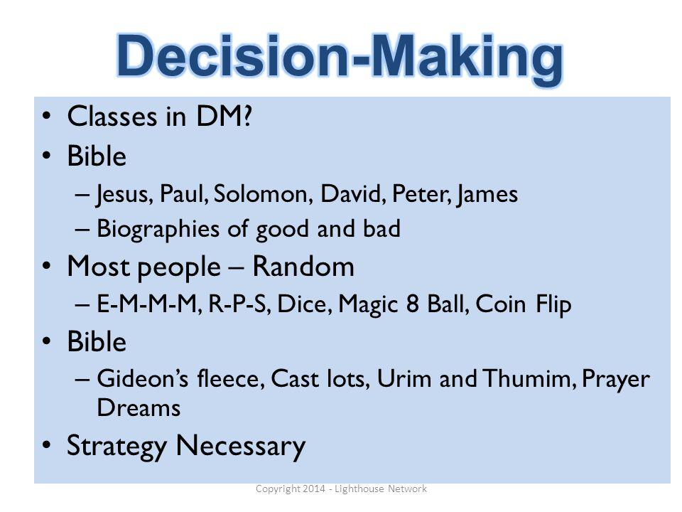 Classes in DM? Bible – Jesus, Paul, Solomon, David, Peter, James – Biographies of good and bad Most people – Random – E-M-M-M, R-P-S, Dice, Magic 8 Ba