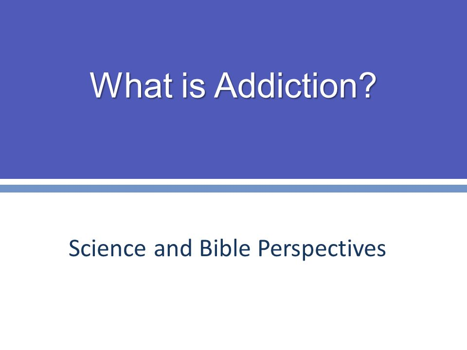 What is Addiction Science and Bible Perspectives