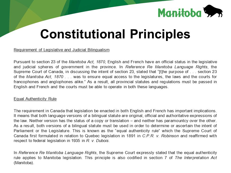 Constitutional Principles Requirement of Legislative and Judicial Bilingualism Pursuant to section 23 of the Manitoba Act, 1870, English and French have an official status in the legislative and judicial spheres of government in the province.