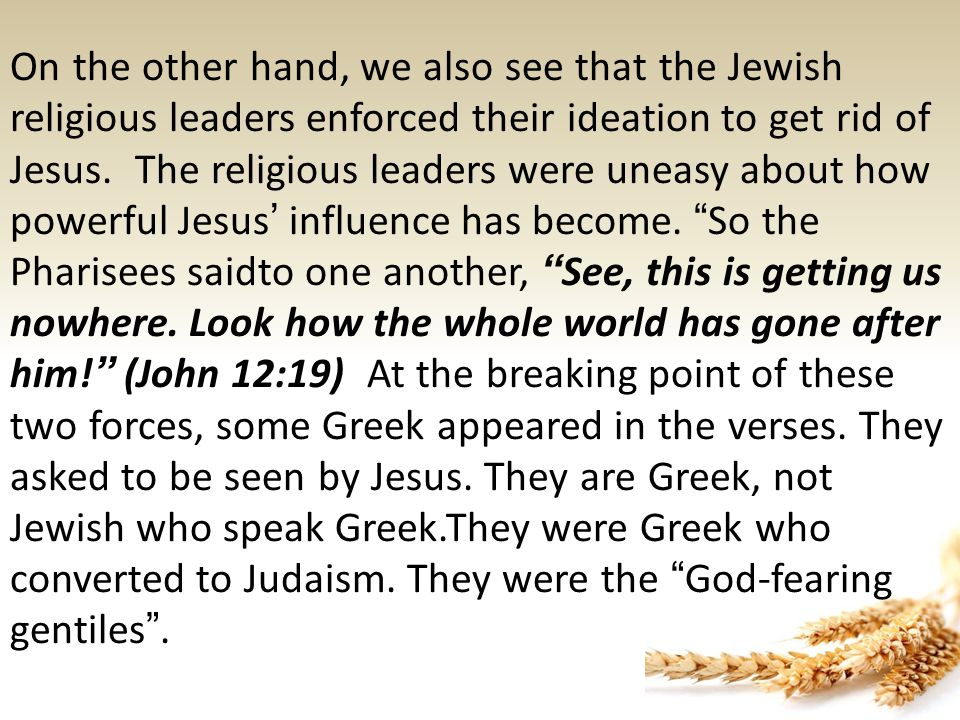 On the other hand, we also see that the Jewish religious leaders enforced their ideation to get rid of Jesus.