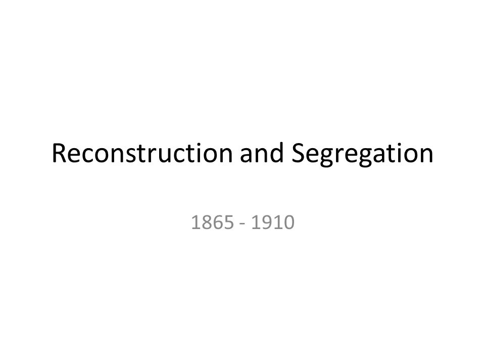 Reconstruction and Segregation 1865 - 1910