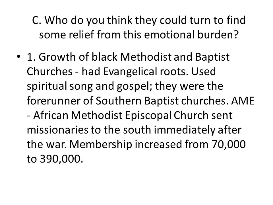 C. Who do you think they could turn to find some relief from this emotional burden? 1. Growth of black Methodist and Baptist Churches - had Evangelica