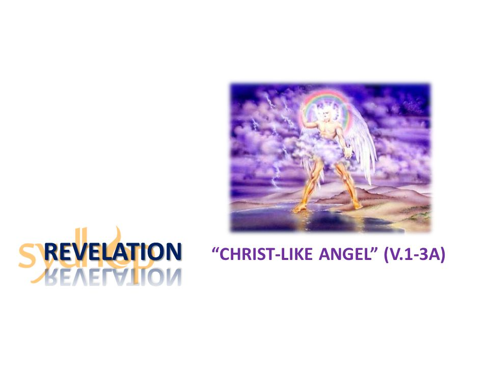 Christ-like Angel (v.1-3a) I saw still another mighty angel [1] coming down from heaven, [2] clothed with a cloud.