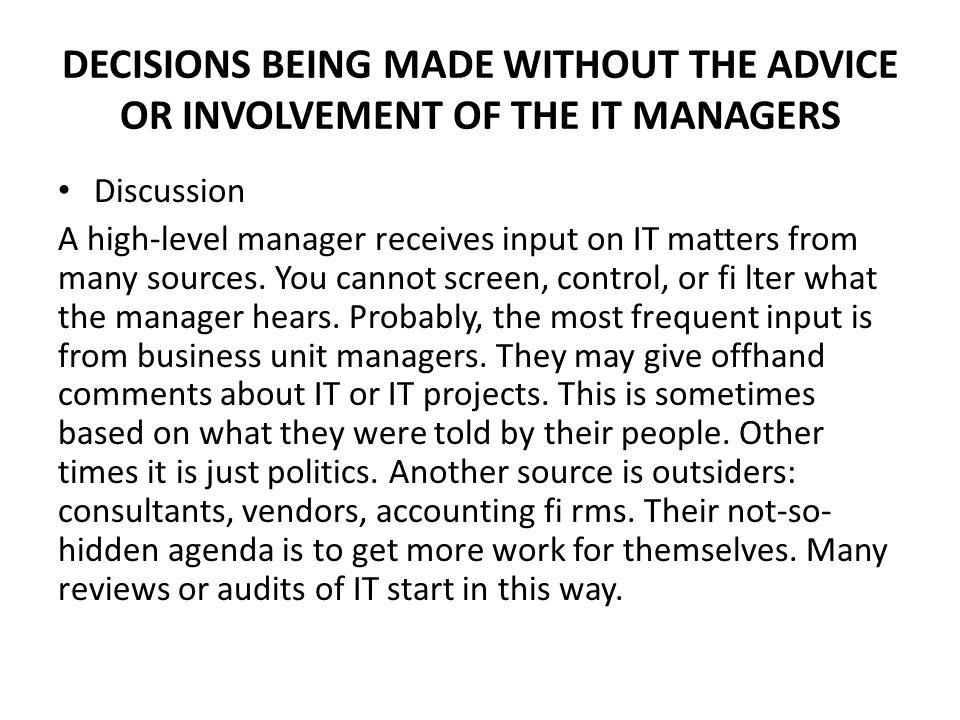 DECISIONS BEING MADE WITHOUT THE ADVICE OR INVOLVEMENT OF THE IT MANAGERS Discussion A high-level manager receives input on IT matters from many sources.