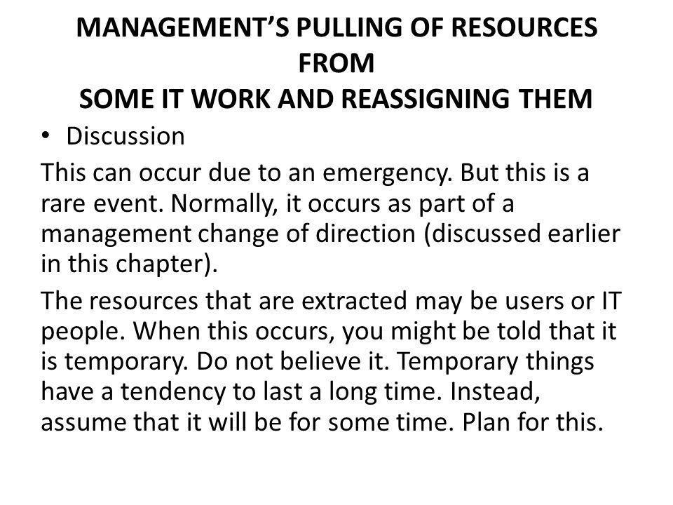 MANAGEMENT'S PULLING OF RESOURCES FROM SOME IT WORK AND REASSIGNING THEM Discussion This can occur due to an emergency.