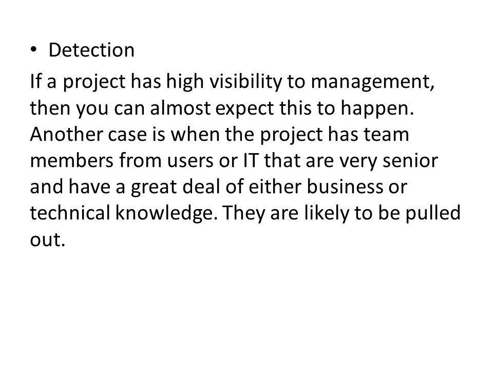 Detection If a project has high visibility to management, then you can almost expect this to happen.