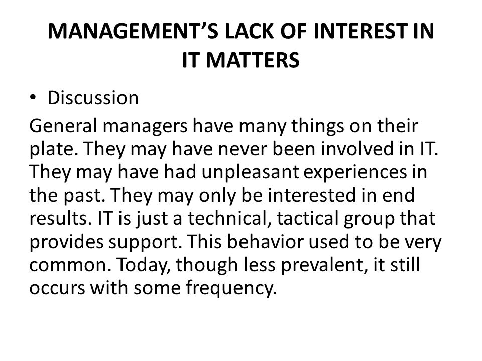 MANAGEMENT'S LACK OF INTEREST IN IT MATTERS Discussion General managers have many things on their plate.