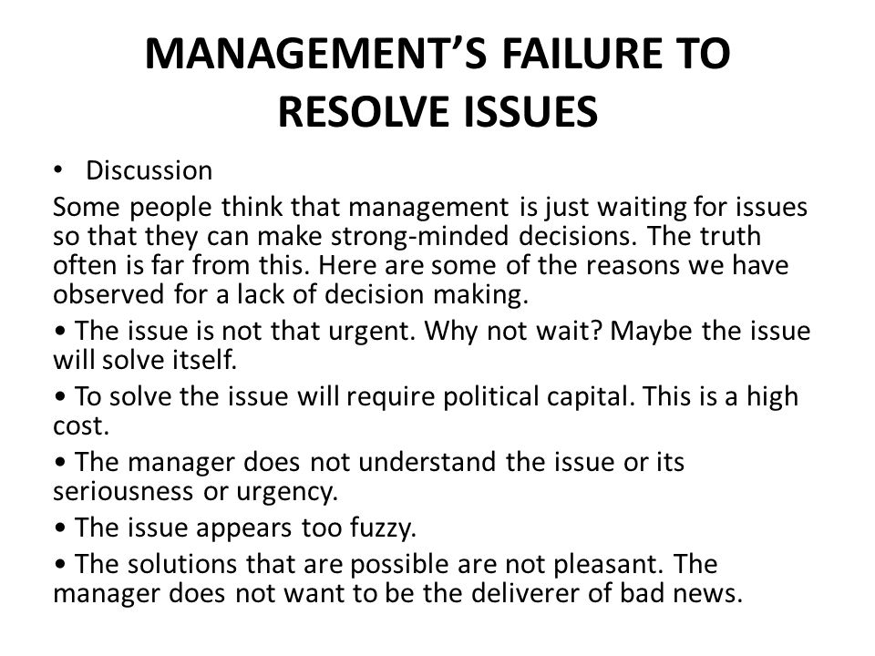 MANAGEMENT'S FAILURE TO RESOLVE ISSUES Discussion Some people think that management is just waiting for issues so that they can make strong-minded decisions.