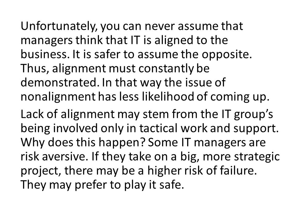Unfortunately, you can never assume that managers think that IT is aligned to the business.
