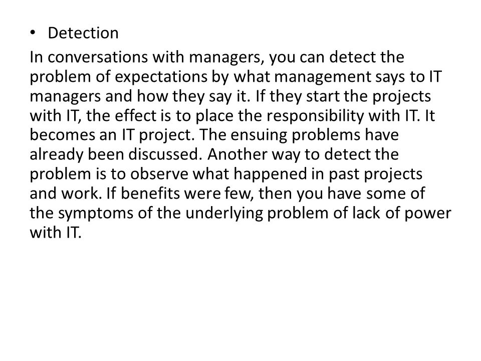 Detection In conversations with managers, you can detect the problem of expectations by what management says to IT managers and how they say it.