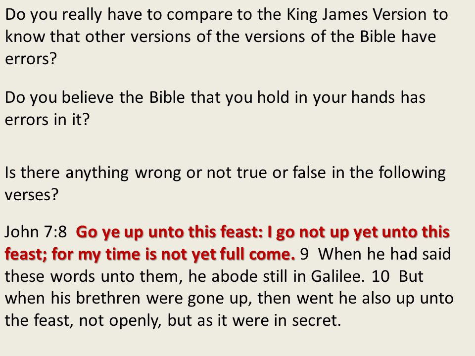 Do you really have to compare to the King James Version to know that other versions of the versions of the Bible have errors.