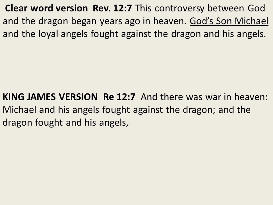 Clear word version Rev. 12:7 This controversy between God and the dragon began years ago in heaven.
