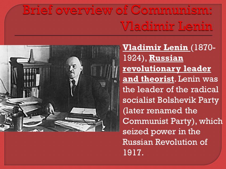  Vladimir Lenin (1870- 1924), Russian revolutionary leader and theorist. Lenin was the leader of the radical socialist Bolshevik Party (later renamed