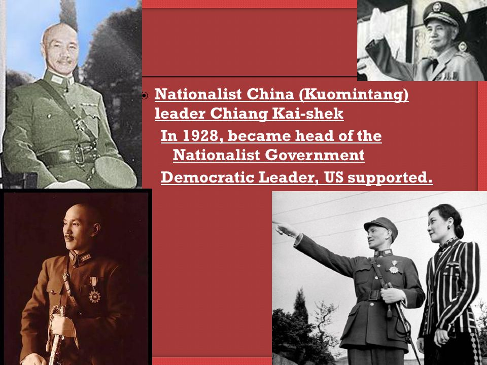  Nationalist China (Kuomintang) leader Chiang Kai-shek In 1928, became head of the Nationalist Government Democratic Leader, US supported.