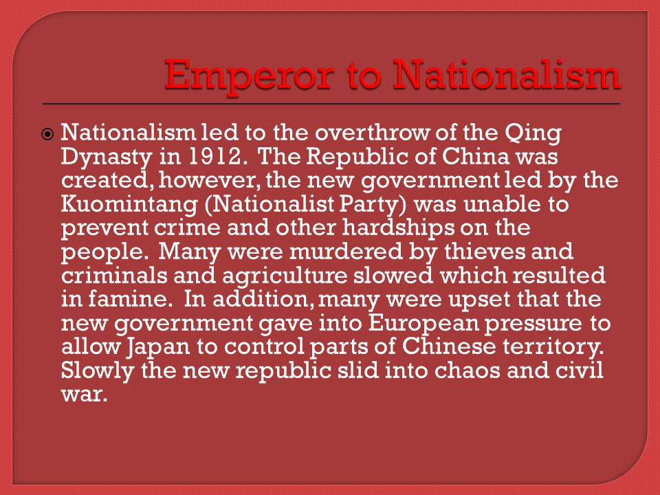 Nationalism led to the overthrow of the Qing Dynasty in 1912.