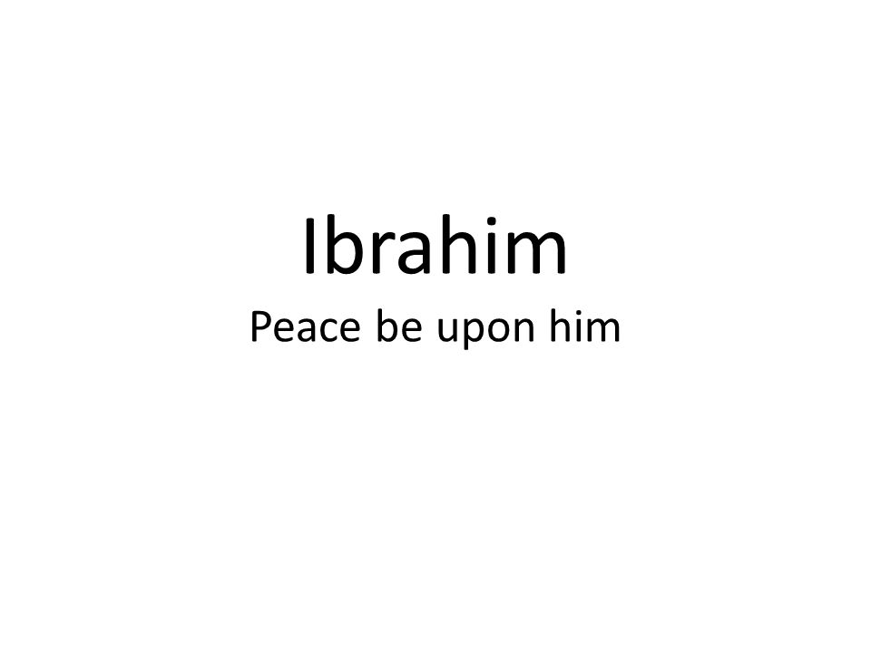About prophet Ibrahim Father of the prophets One of Ulu al-Azm (The prophets of resolution) ألو العزم من الرسل خليل الله (of special status with Allah) – only him and prophet Muhammad PBUT He was mentioned in 73 places in the Quran