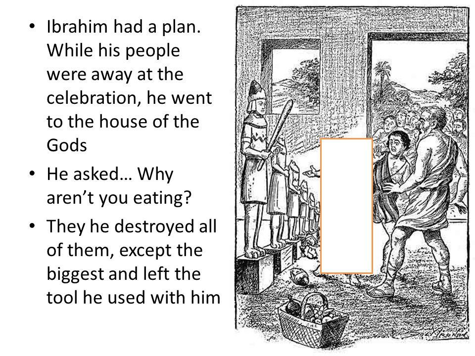 Ibrahim had a plan.